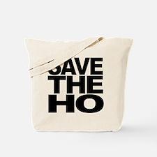Save The Ho Tote Bag