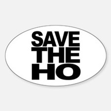 Save The Ho Oval Decal