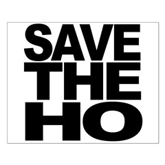 Save The Ho Posters