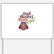 Owl Always Love You! Yard Sign