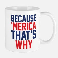 Because Merica Thats Why Mugs
