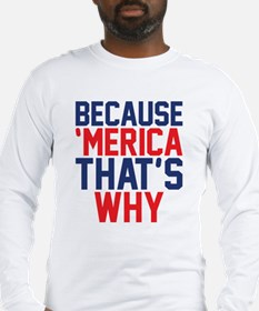Because Merica Thats Why Long Sleeve T-Shirt
