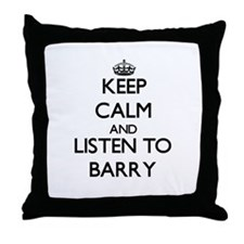 Keep Calm and Listen to Barry Throw Pillow