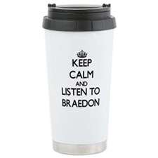 Keep Calm and Listen to Braedon Travel Mug