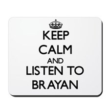 Keep Calm and Listen to Brayan Mousepad