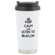 Keep Calm and Listen to Braylon Travel Mug