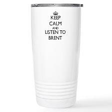 Keep Calm and Listen to Brent Travel Mug