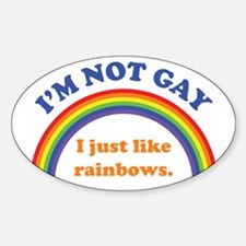 I'm Not Gay... I just like rainbows Sticker (Oval)
