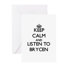 Keep Calm and Listen to Brycen Greeting Cards