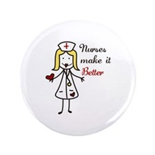 "Nurses Make It Better 3.5"" Button"