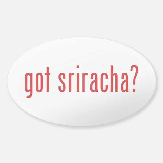 got sriracha? Decal