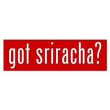 got sriracha? Bumper Bumper Sticker