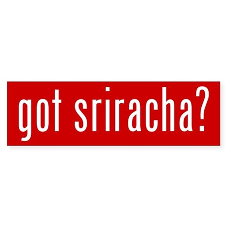 got sriracha? Bumper Sticker