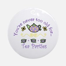 Youre never too old for Tea Parties Ornament (Roun