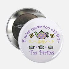 """Youre never too old for Tea Parties 2.25"""" Button"""