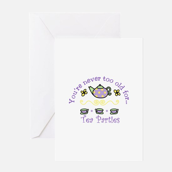 Youre never too old for Tea Parties Greeting Cards