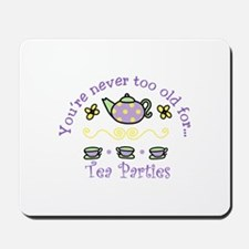 Youre never too old for Tea Parties Mousepad