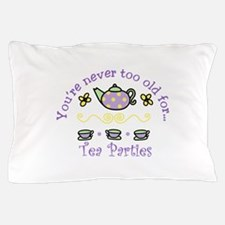 Youre never too old for Tea Parties Pillow Case