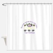 Youre never too old for Tea Parties Shower Curtain