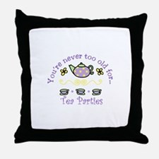 Youre never too old for Tea Parties Throw Pillow