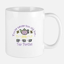 Youre never too old for Tea Parties Mugs