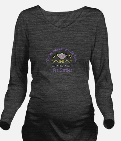 Youre never too old for Tea Parties Long Sleeve Ma