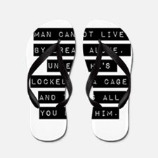 Man Cannot Live By Bread Alone Flip Flops