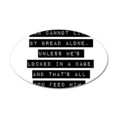 Man Cannot Live By Bread Alone Wall Decal