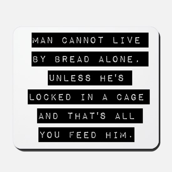 Man Cannot Live By Bread Alone Mousepad