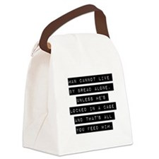 Man Cannot Live By Bread Alone Canvas Lunch Bag