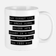 Man Cannot Live By Bread Alone Mugs