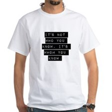 Its Not Who You Know T-Shirt
