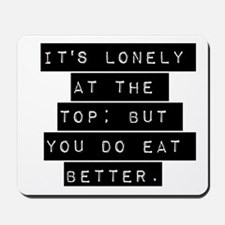 Its Lonely At The Top Mousepad