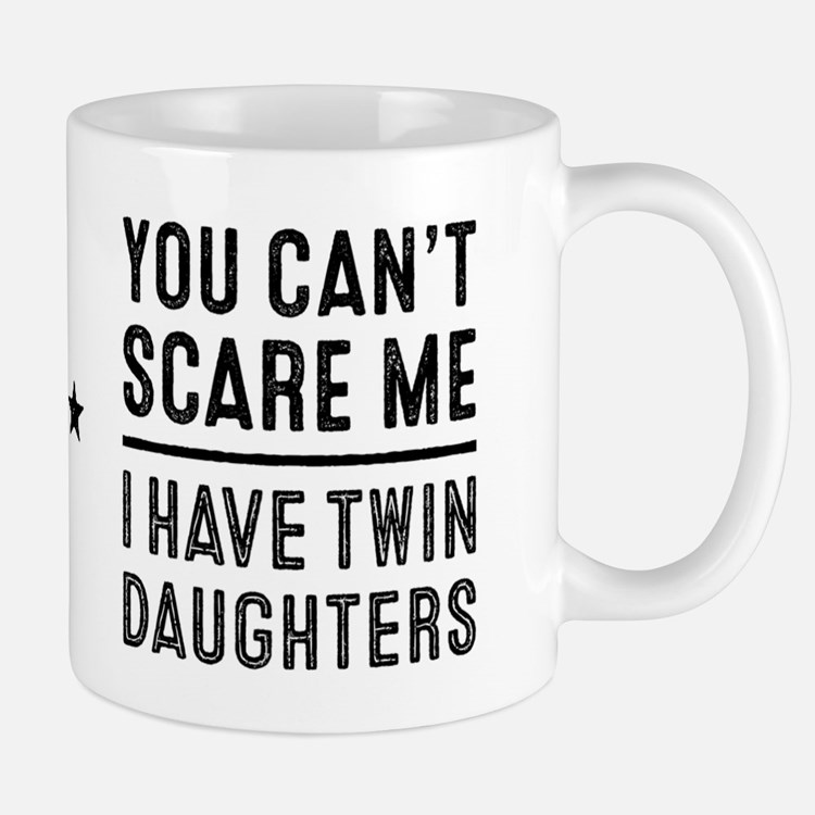 You Can't Scare Me I Have Twin Daughters Mug Mugs