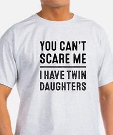 You Can't Scare Me I Have Twin Daughters T-Shirt