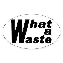 W: What a Waste (oval bumper sticker)
