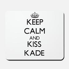 Keep Calm and Kiss Kade Mousepad