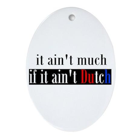It ain't much if it ain't Dutch Oval Ornament