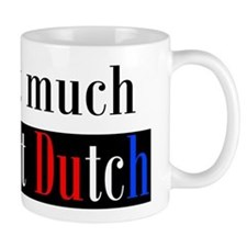 It ain't much if it ain't Dutch Small Mug