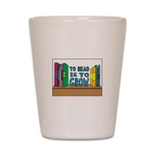 To Read Is To Grow Shot Glass