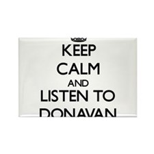 Keep Calm and Listen to Donavan Magnets