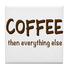 Coffee Then Everything Else Tile Coaster