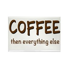 Coffee Then Everything Else Magnets
