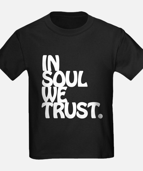 In Soul We Trust. T-Shirt