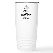 Keep Calm and Listen to Drew Travel Mug