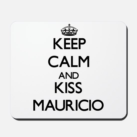 Keep Calm and Kiss Mauricio Mousepad