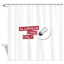 Aluminum Cans Only Shower Curtain
