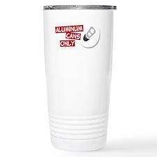 Aluminum Cans Only Travel Mug