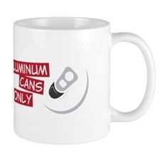Aluminum Cans Only Mugs