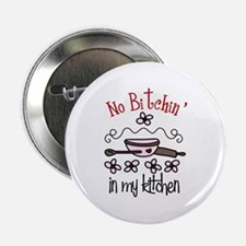 "No Bitchin in my Kitchen 2.25"" Button"